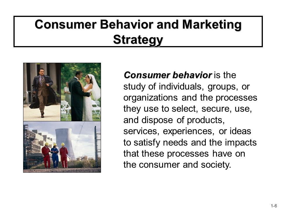 Consumer Behavior and Marketing Strategy Consumer behavior Consumer behavior is the study of individuals, groups, or organizations and the processes they use to select, secure, use, and dispose of products, services, experiences, or ideas to satisfy needs and the impacts that these processes have on the consumer and society.