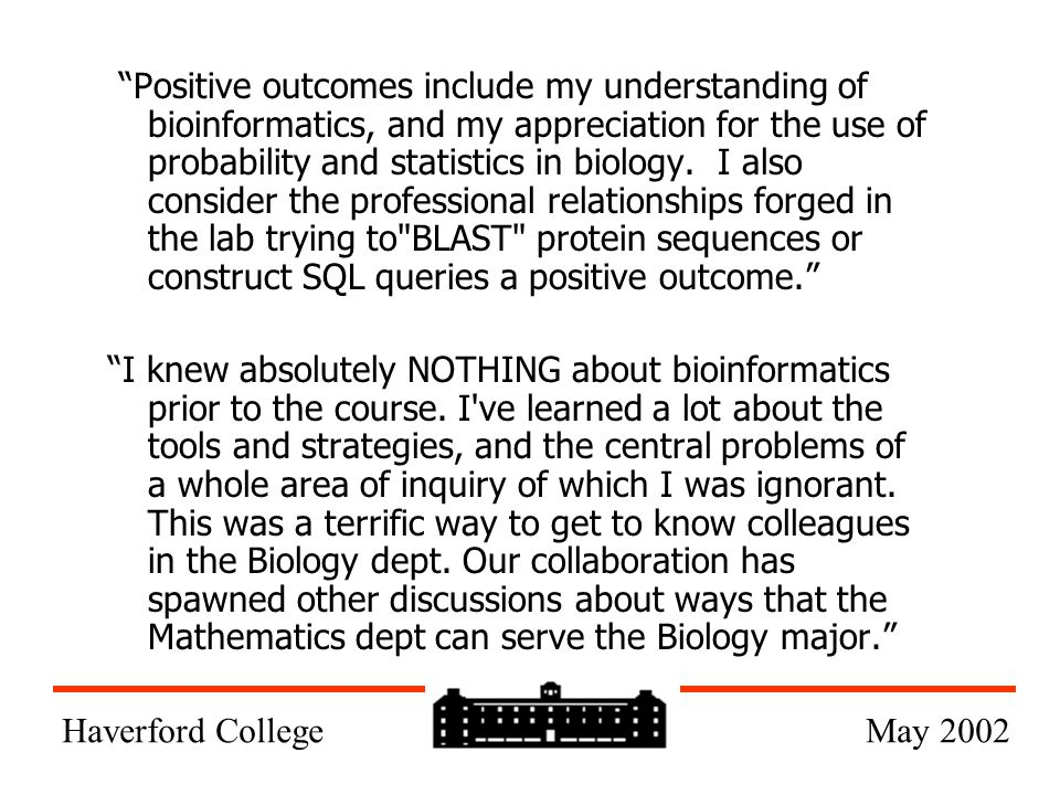 Positive outcomes include my understanding of bioinformatics, and my appreciation for the use of probability and statistics in biology.