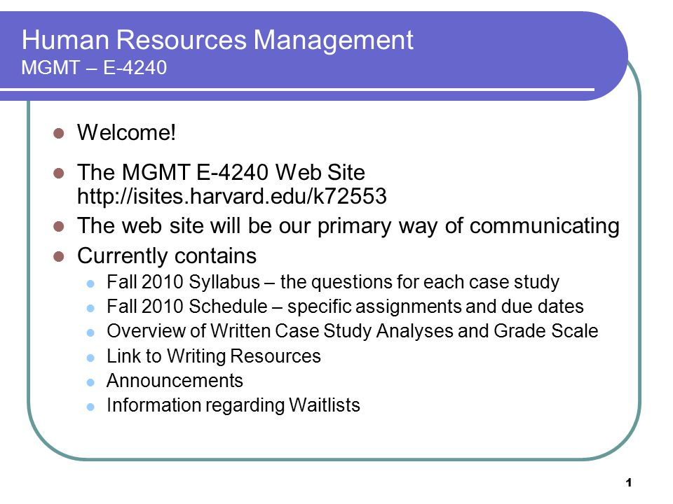 1 Human Resources Management MGMT – E-4240 Welcome! The MGMT E-4240 Web Site http://isites.harvard.edu/k72553 The web site will be our primary way of
