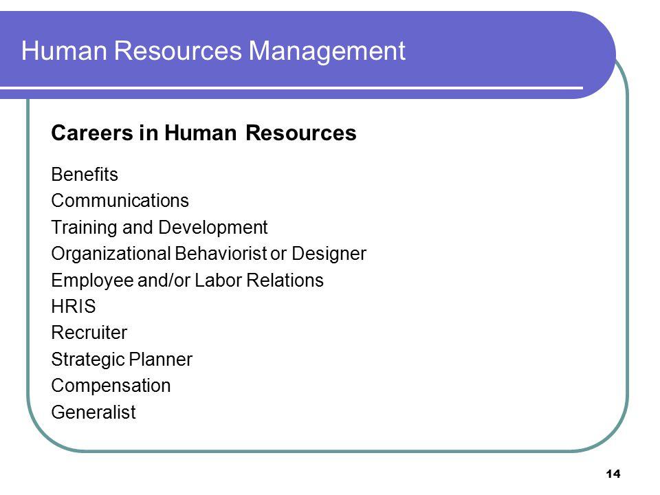 14 Human Resources Management Careers in Human Resources Benefits Communications Training and Development Organizational Behaviorist or Designer Emplo