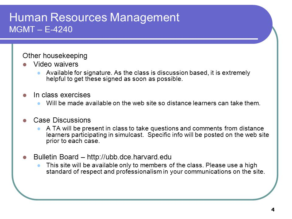 4 Human Resources Management MGMT – E-4240 Other housekeeping Video waivers Available for signature. As the class is discussion based, it is extremely