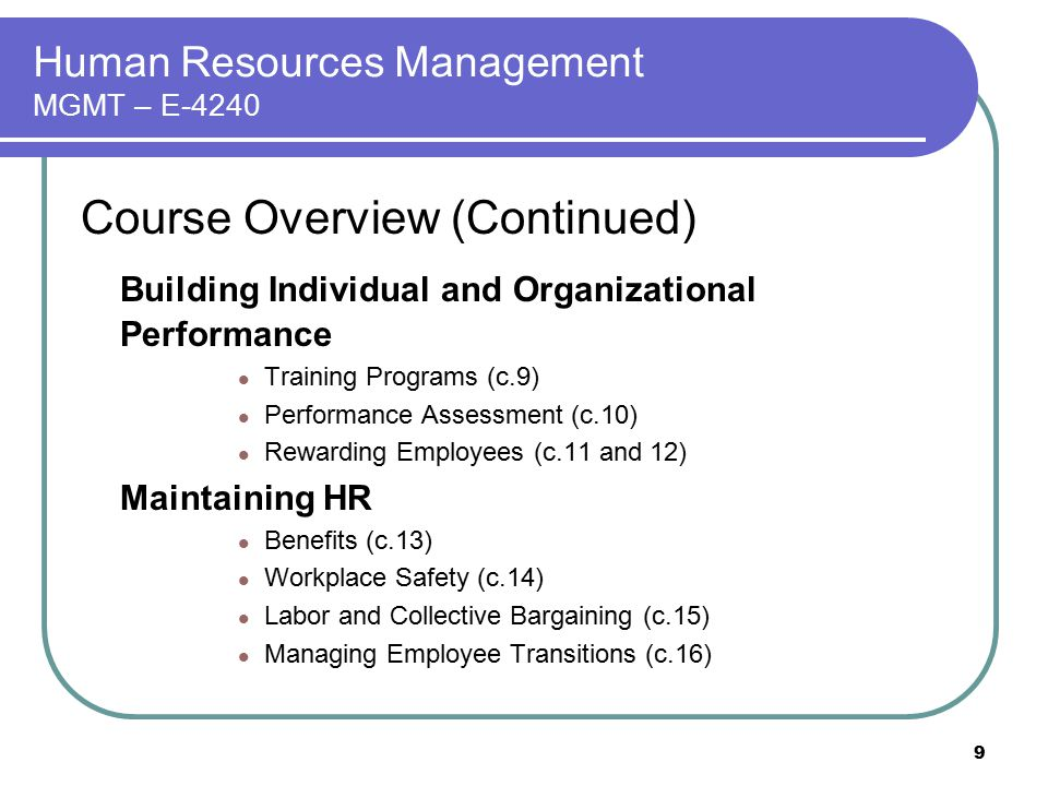 9 Human Resources Management MGMT – E-4240 Course Overview (Continued) Building Individual and Organizational Performance Training Programs (c.9) Perf
