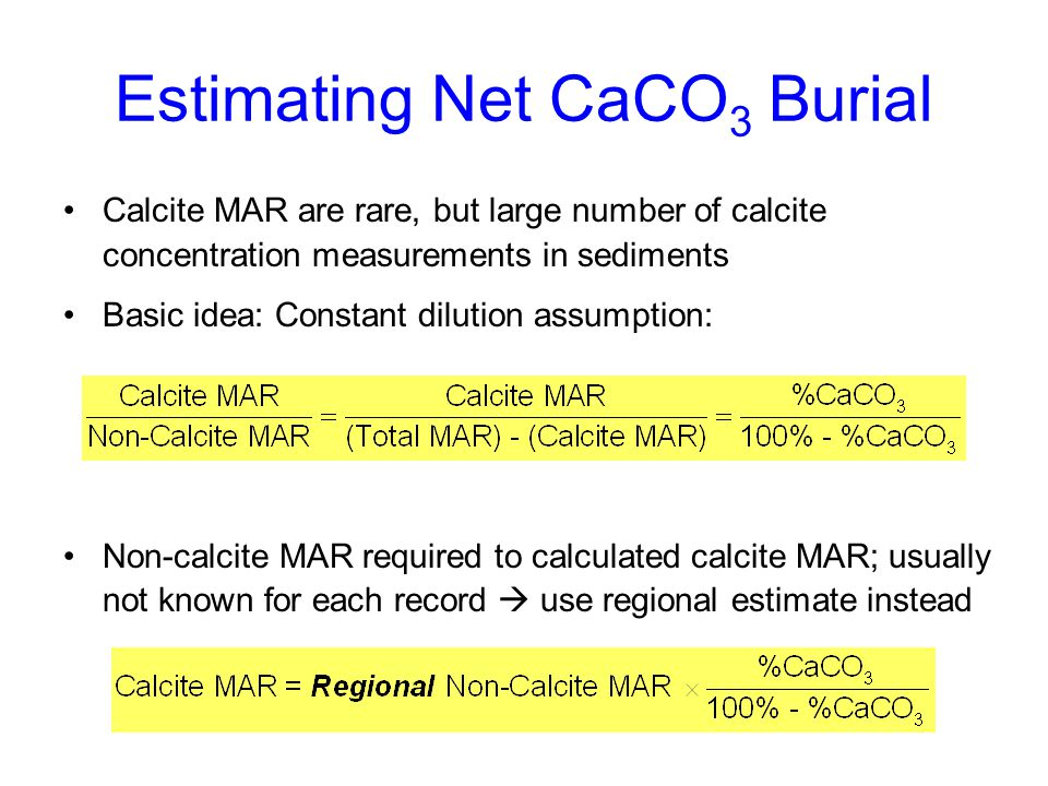 Estimating Net CaCO 3 Burial Calcite MAR are rare, but large number of calcite concentration measurements in sediments Basic idea: Constant dilution a