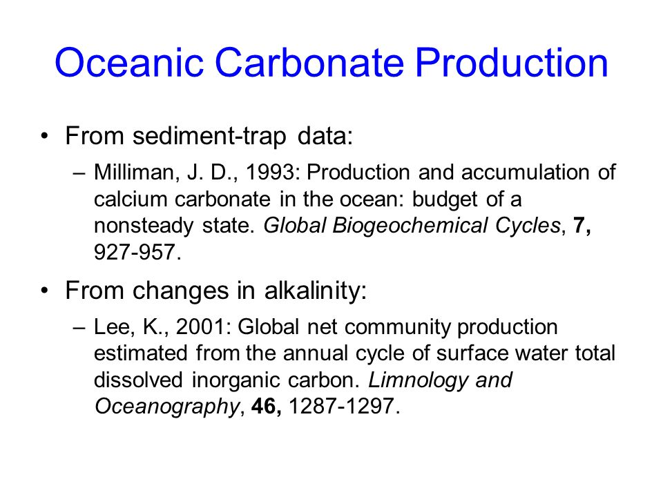 Oceanic Carbonate Production From sediment-trap data: –Milliman, J. D., 1993: Production and accumulation of calcium carbonate in the ocean: budget of