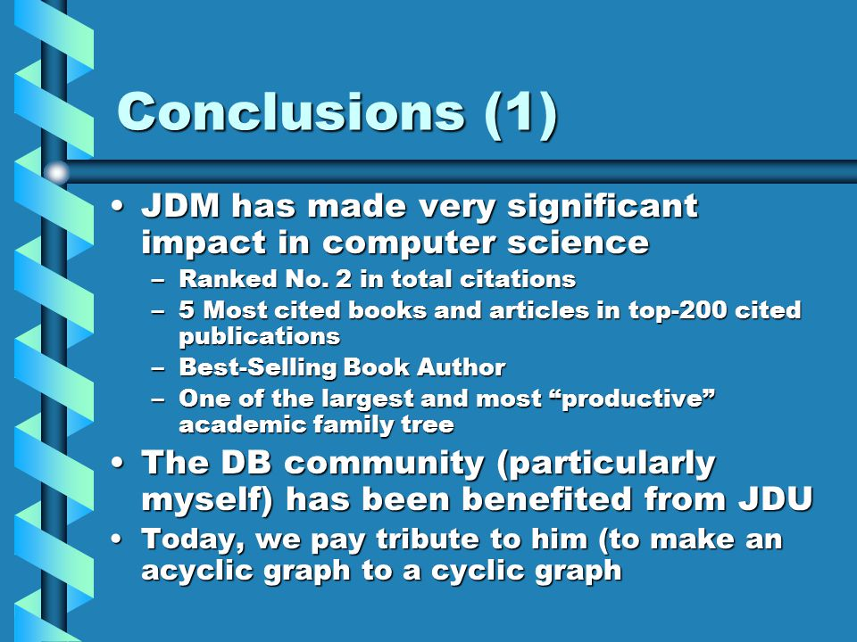 Conclusions (1) JDM has made very significant impact in computer scienceJDM has made very significant impact in computer science –Ranked No.