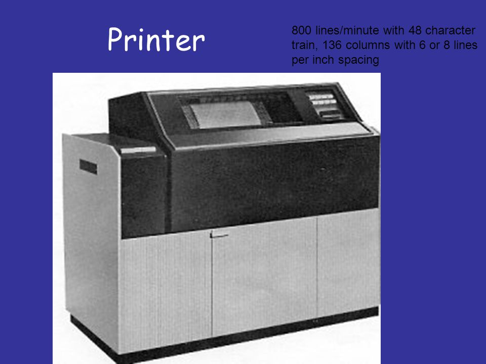 Printer 800 lines/minute with 48 character train, 136 columns with 6 or 8 lines per inch spacing