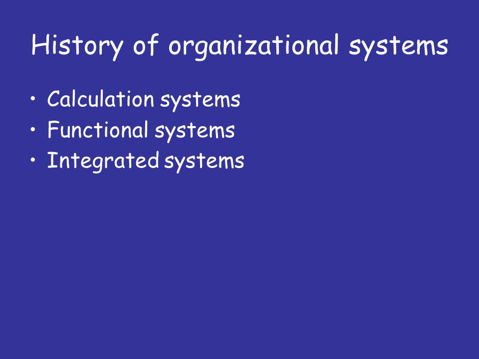 Calculation systems 1950-80 Single purpose Eliminate tedious human work Examples: Payroll, General ledger, Inventory Technology used: Mainframes, magnetic tapes, batch processing