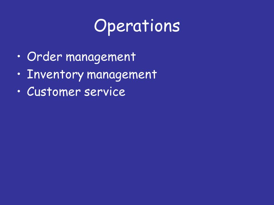 Operations Order management Inventory management Customer service