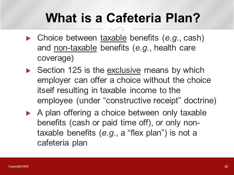 Copyright 2009 28 What is a Cafeteria Plan.