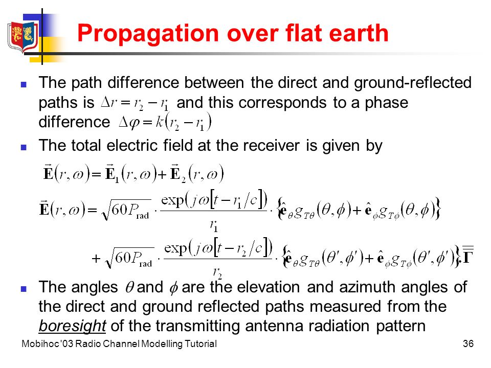 37Mobihoc 03 Radio Channel Modelling Tutorial Propagation over flat earth This expression can be simplified considerably for vertical and horizontal polarisations for large ranges d >> h t, h r,,