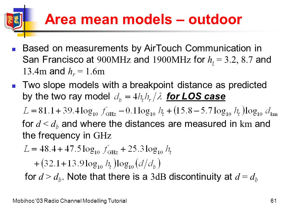 62Mobihoc 03 Radio Channel Modelling Tutorial Area mean models – outdoor For the staircase and transverse NLOS cases in suburban environments only where and H B is the mean building height For the lateral NLOS case in suburban environments only