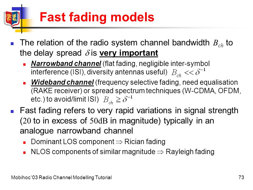 74Mobihoc 03 Radio Channel Modelling Tutorial Fast fading models Working in logarithmic units (decibels, dB), the total path loss is given by where Y is random variable which describes the fast fading and it obeys the distribution for Rayleigh fading, where the mean value of Y is