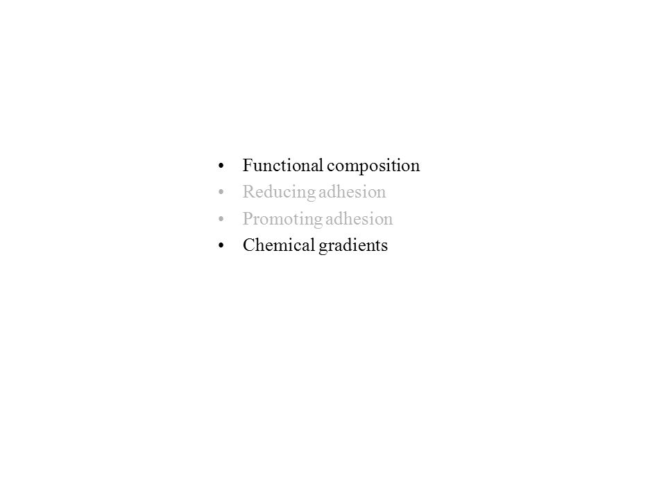 Functional composition Reducing adhesion Promoting adhesion Chemical gradients