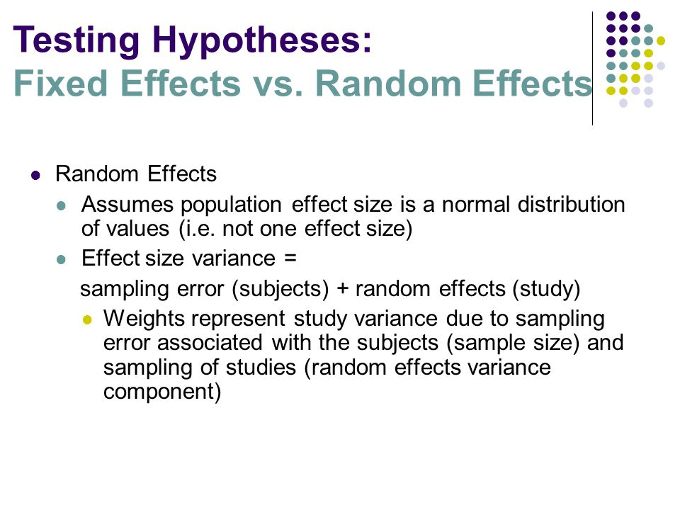 Random Effects Assumes population effect size is a normal distribution of values (i.e.