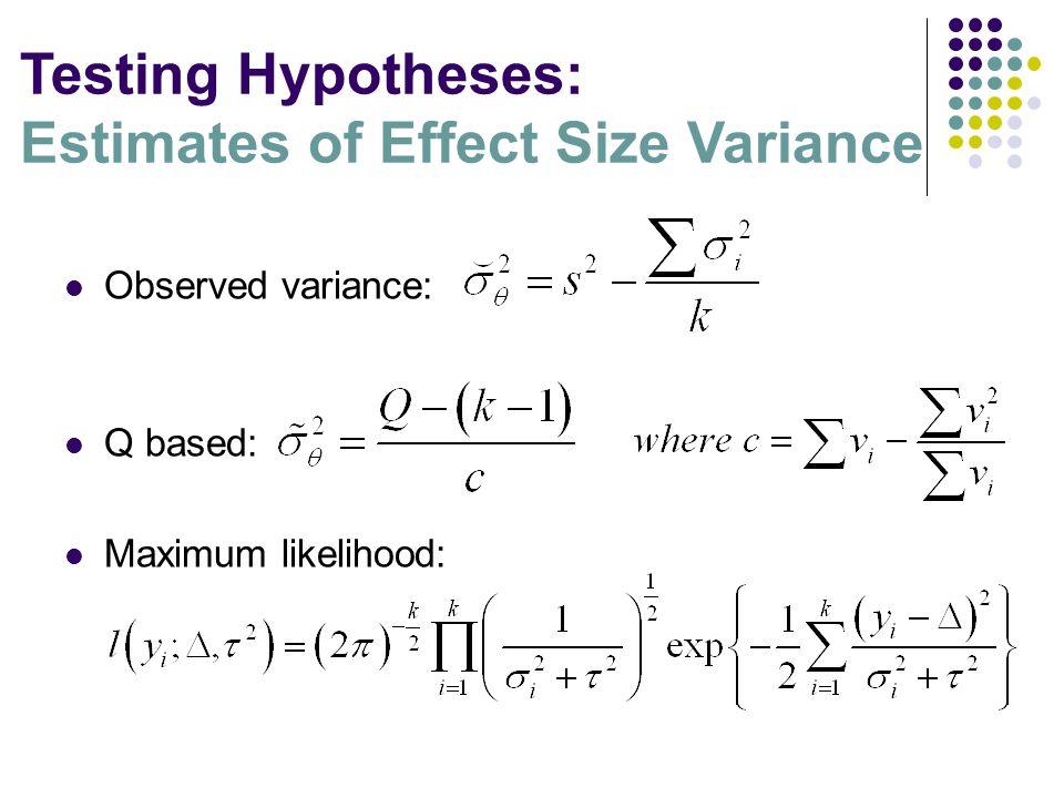 Observed variance: Q based: Maximum likelihood: Testing Hypotheses: Estimates of Effect Size Variance