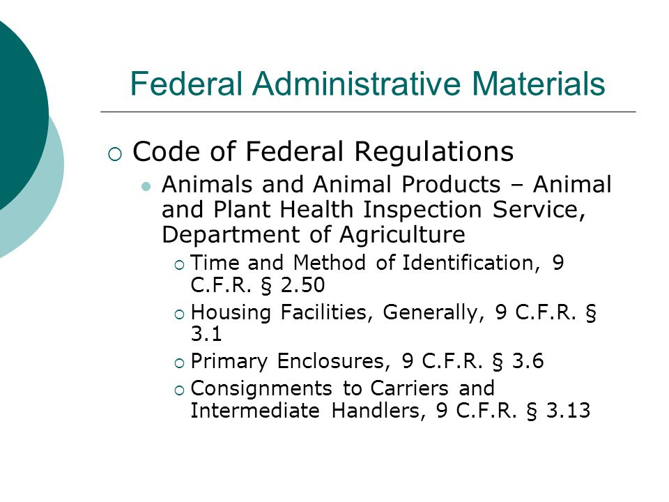 Federal Administrative Materials  Code of Federal Regulations Animals and Animal Products – Animal and Plant Health Inspection Service, Department of Agriculture  Time and Method of Identification, 9 C.F.R.