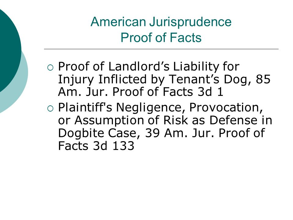 American Jurisprudence Proof of Facts  Proof of Landlord's Liability for Injury Inflicted by Tenant's Dog, 85 Am.