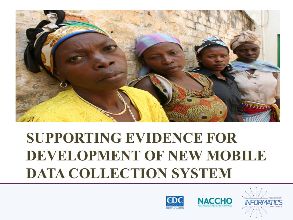 SUPPORTING EVIDENCE FOR DEVELOPMENT OF NEW MOBILE DATA COLLECTION SYSTEM