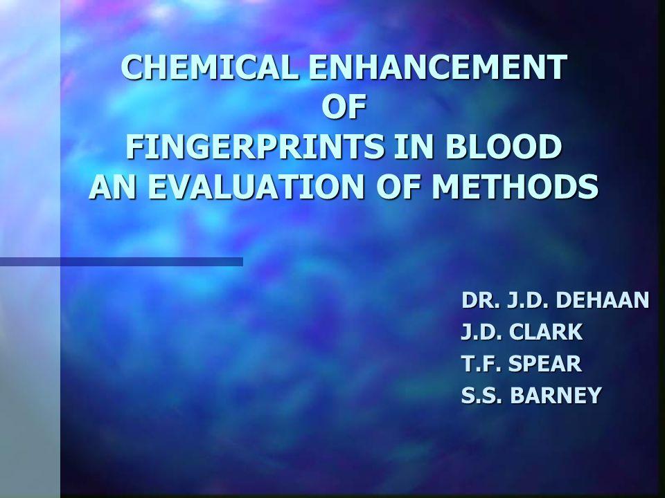 CHEMICAL ENHANCEMENT OF FINGERPRINTS IN BLOOD AN EVALUATION OF METHODS DR.