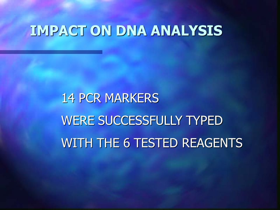IMPACT ON DNA ANALYSIS 14 PCR MARKERS WERE SUCCESSFULLY TYPED WITH THE 6 TESTED REAGENTS