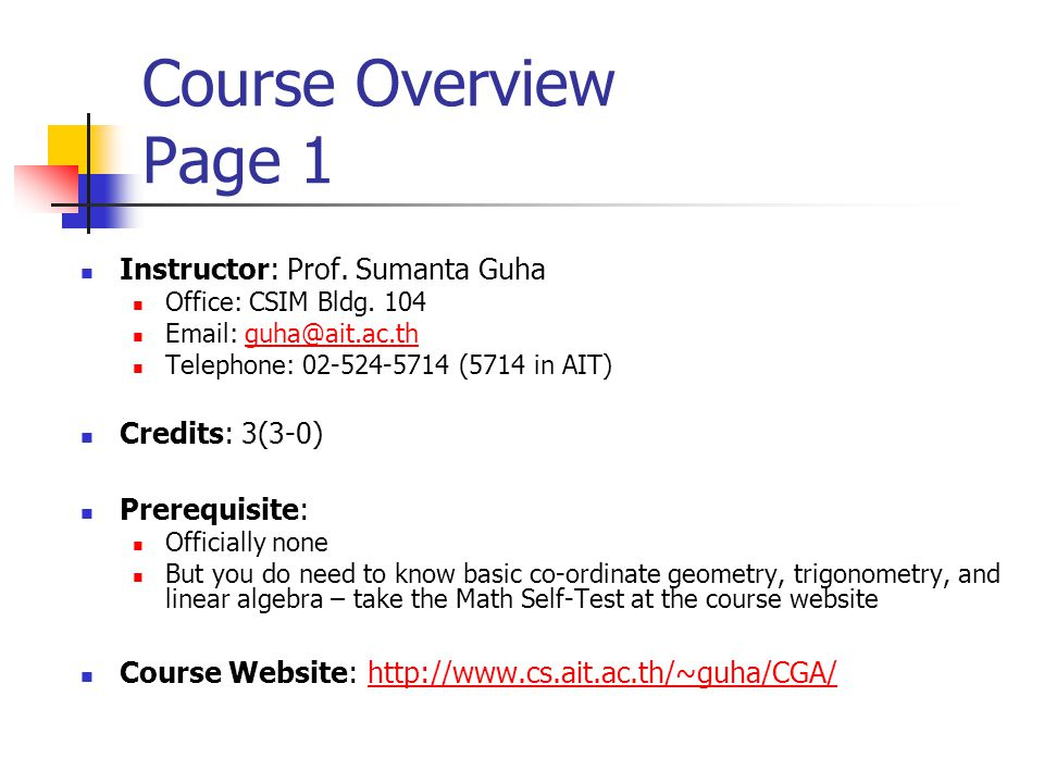 Course Overview Page 1 Instructor: Prof. Sumanta Guha Office: CSIM Bldg. 104 Email: guha@ait.ac.thguha@ait.ac.th Telephone: 02-524-5714 (5714 in AIT)