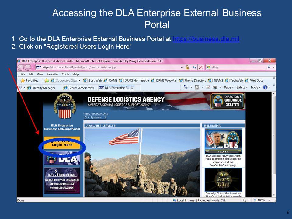 5 Accessing the DLA Enterprise External Business Portal 1.Go to the DLA Enterprise External Business Portal at https://business.dla.milhttps://busines