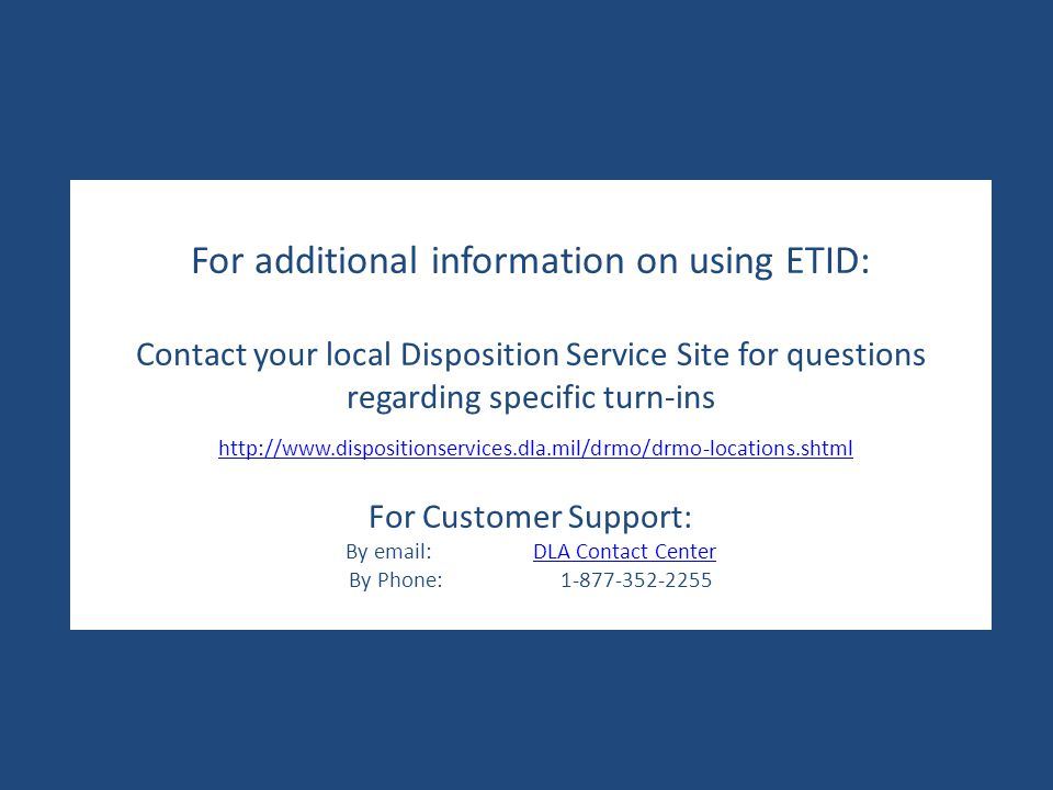For additional information on using ETID: Contact your local Disposition Service Site for questions regarding specific turn-ins http://www.disposition