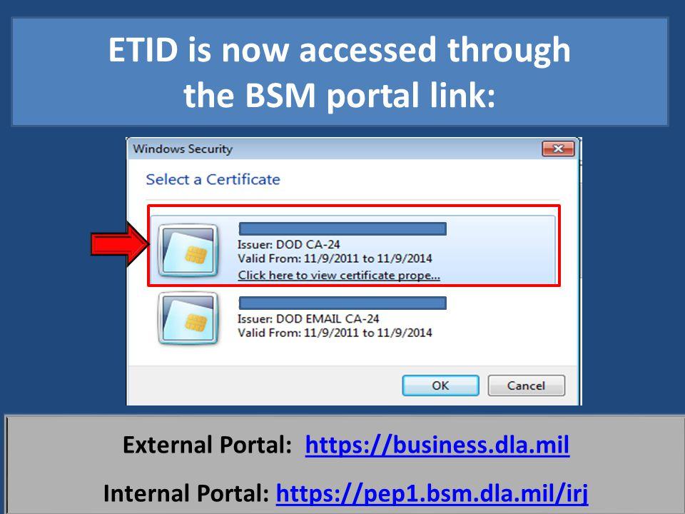 External Portal: https://business.dla.milhttps://business.dla.mil Internal Portal: https://pep1.bsm.dla.mil/irjhttps://pep1.bsm.dla.mil/irj ETID is no