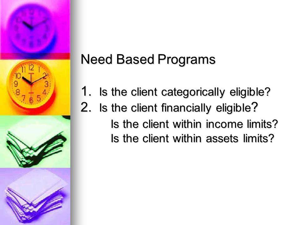 Need Based Programs 1. Is the client categorically eligible.