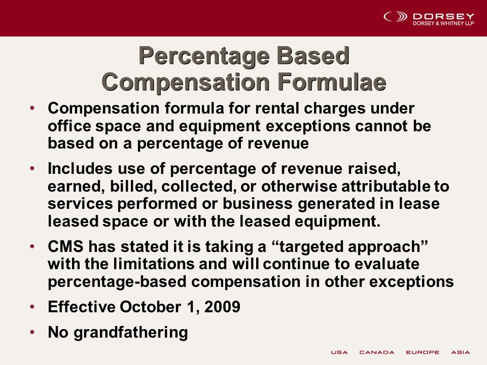 Percentage Based Compensation Formulae Compensation formula for rental charges under office space and equipment exceptions cannot be based on a percentage of revenue Includes use of percentage of revenue raised, earned, billed, collected, or otherwise attributable to services performed or business generated in lease leased space or with the leased equipment.