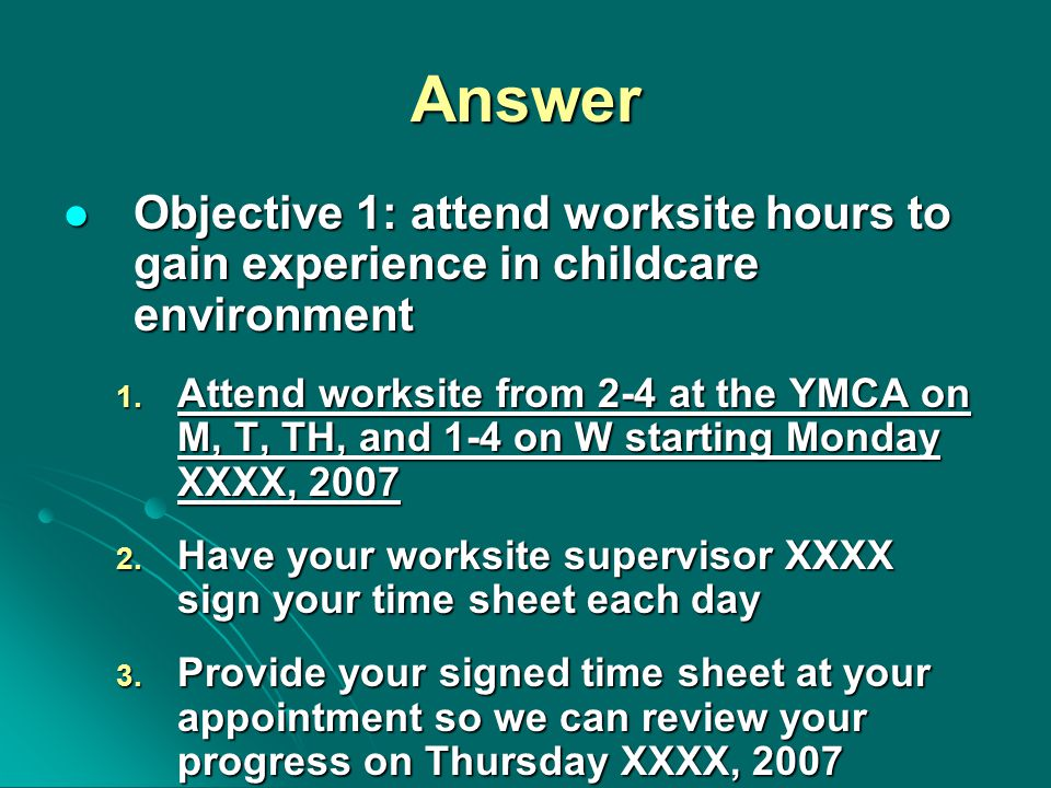 Answer Objective 1: attend worksite hours to gain experience in childcare environment Objective 1: attend worksite hours to gain experience in childcare environment 1.