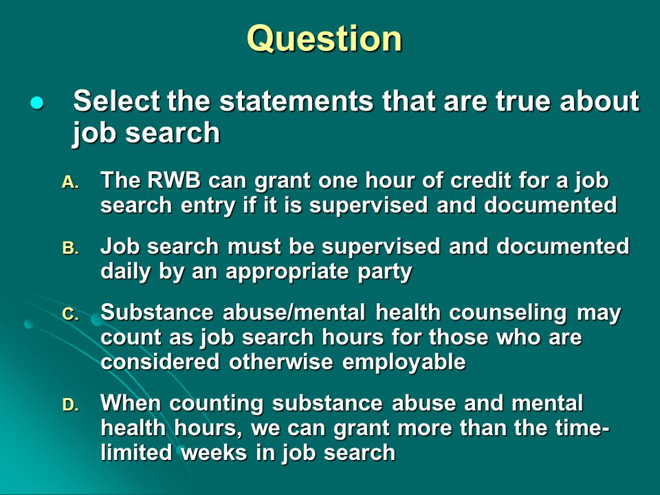 Question Select the statements that are true about job search Select the statements that are true about job search A. The RWB can grant one hour of cr
