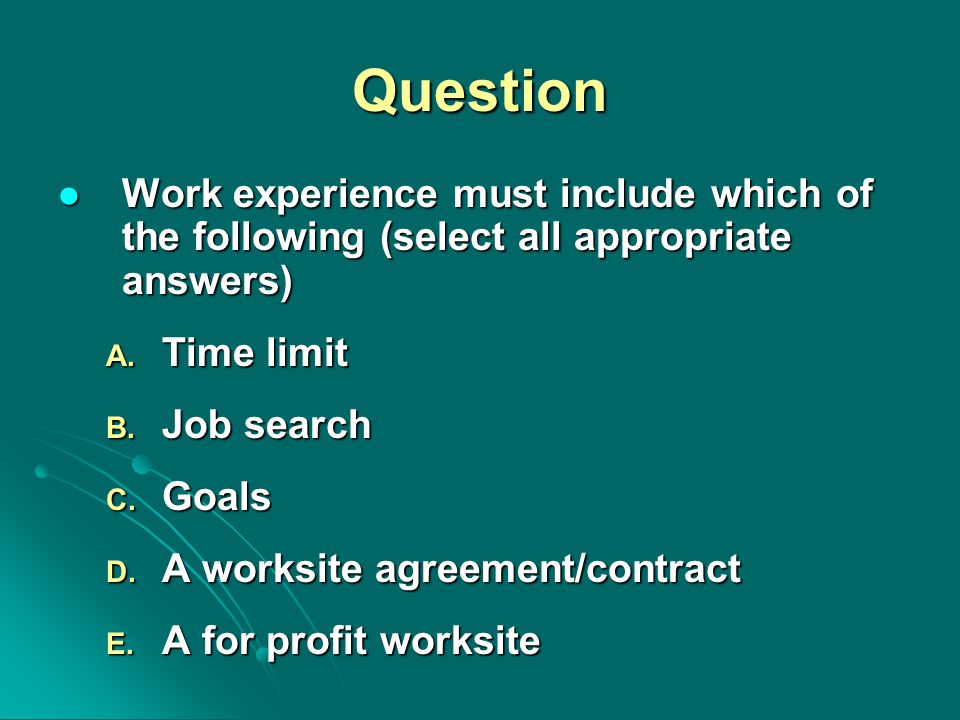 Question Work experience must include which of the following (select all appropriate answers) Work experience must include which of the following (select all appropriate answers) A.