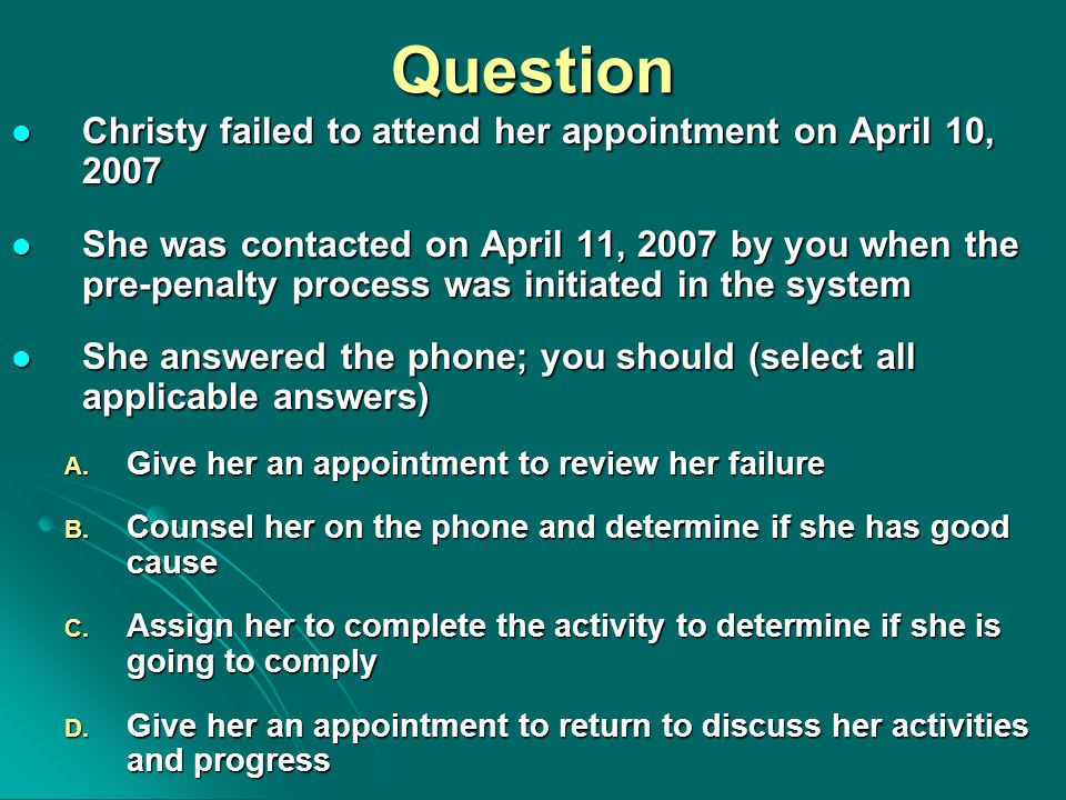 Question Christy failed to attend her appointment on April 10, 2007 Christy failed to attend her appointment on April 10, 2007 She was contacted on Ap
