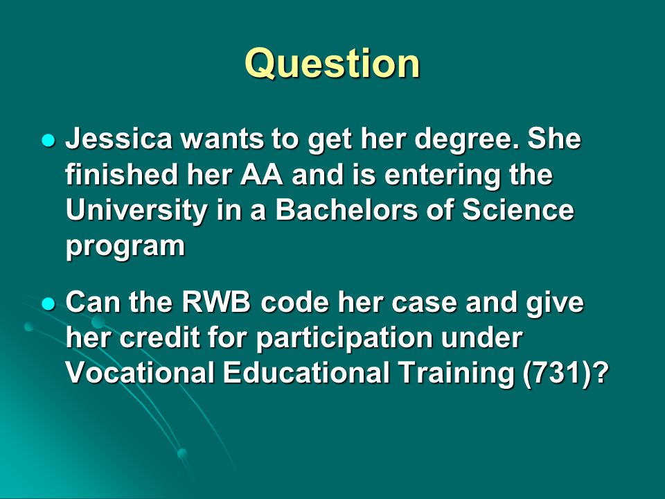 Question Jessica wants to get her degree. She finished her AA and is entering the University in a Bachelors of Science program Jessica wants to get he