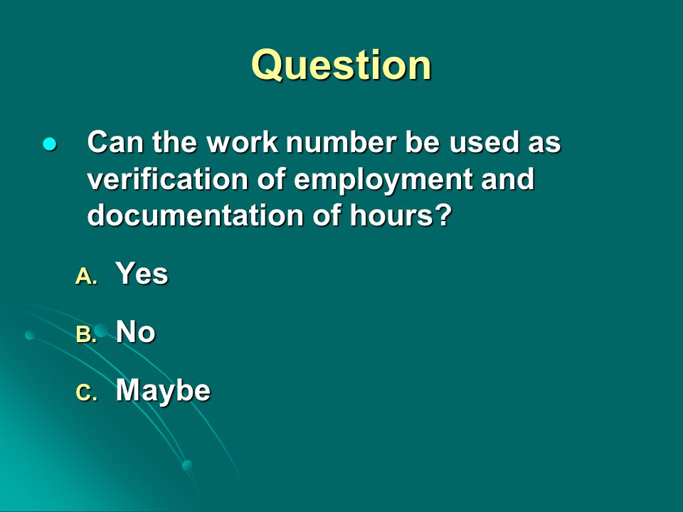 Question Can the work number be used as verification of employment and documentation of hours? Can the work number be used as verification of employme