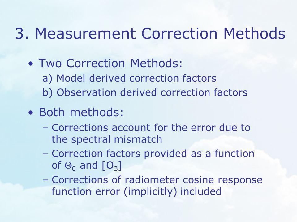 3. Measurement Correction Methods Two Correction Methods: a) Model derived correction factors b) Observation derived correction factors Both methods: