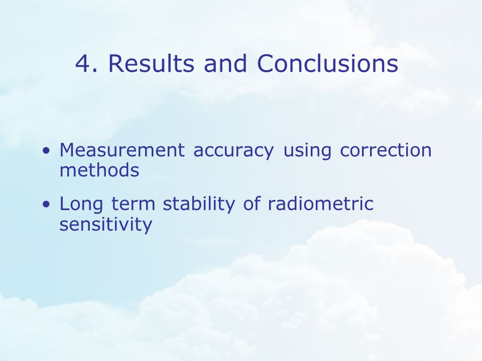 4. Results and Conclusions Measurement accuracy using correction methods Long term stability of radiometric sensitivity