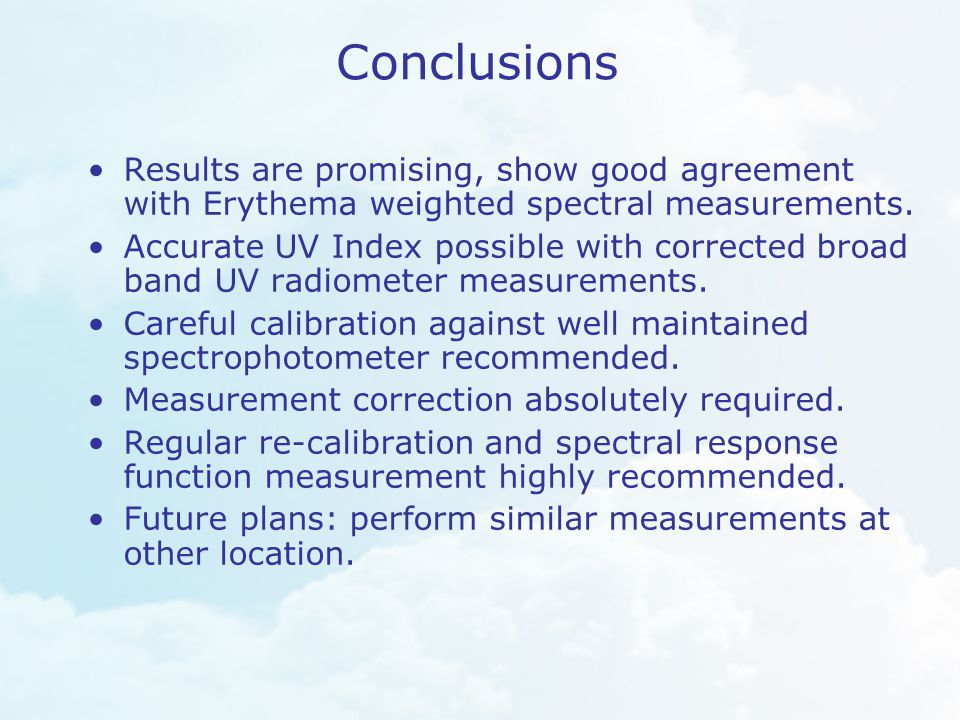 Conclusions Results are promising, show good agreement with Erythema weighted spectral measurements.
