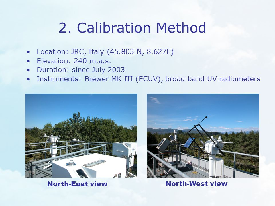 2. Calibration Method Location: JRC, Italy (45.803 N, 8.627E) Elevation: 240 m.a.s.