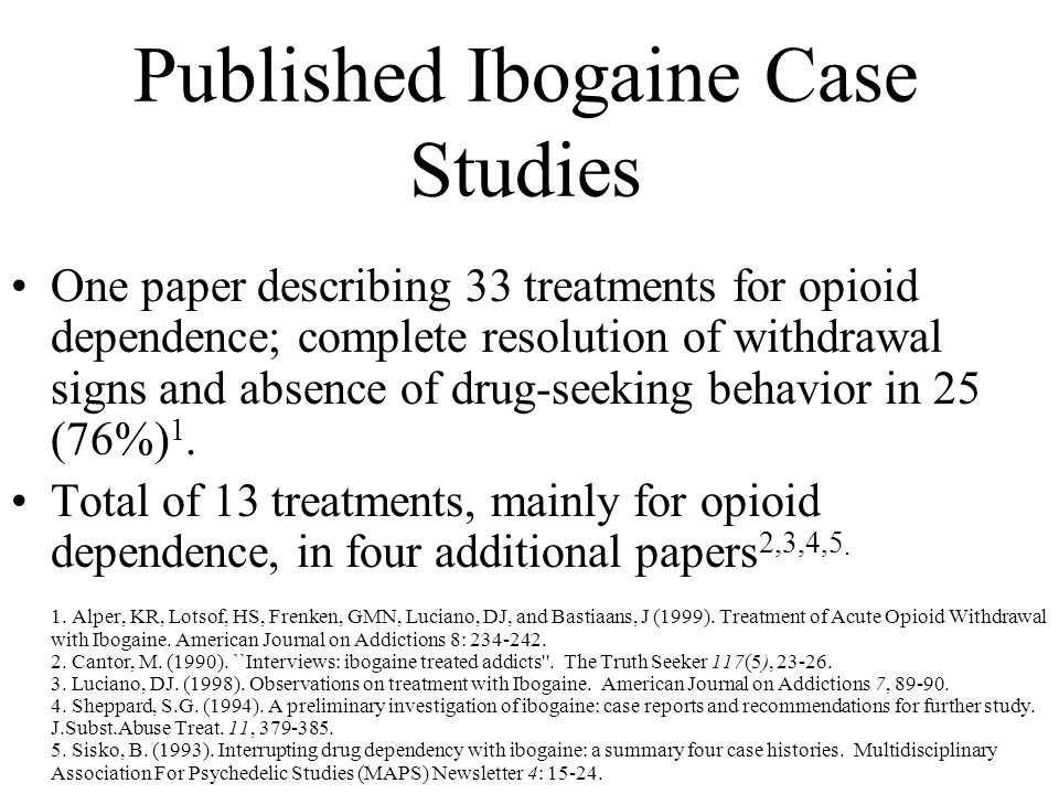 Published Ibogaine Case Studies One paper describing 33 treatments for opioid dependence; complete resolution of withdrawal signs and absence of drug-