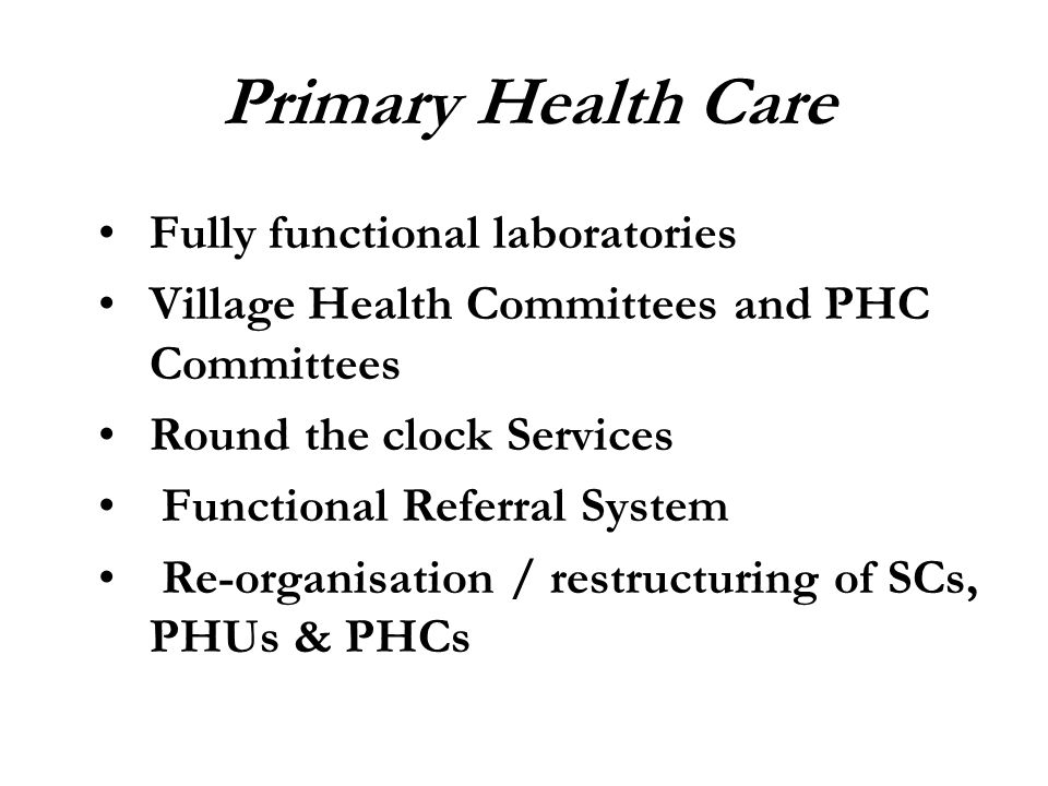 Fully functional laboratories Village Health Committees and PHC Committees Round the clock Services Functional Referral System Re-organisation / restr