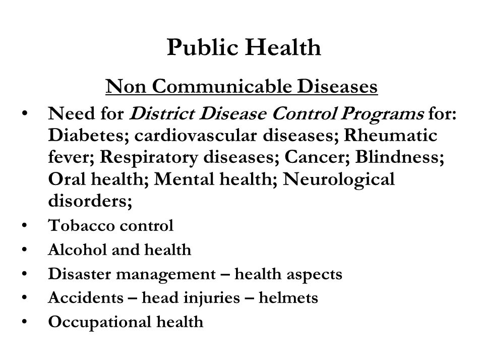 Non Communicable Diseases Need for District Disease Control Programs for: Diabetes; cardiovascular diseases; Rheumatic fever; Respiratory diseases; Ca
