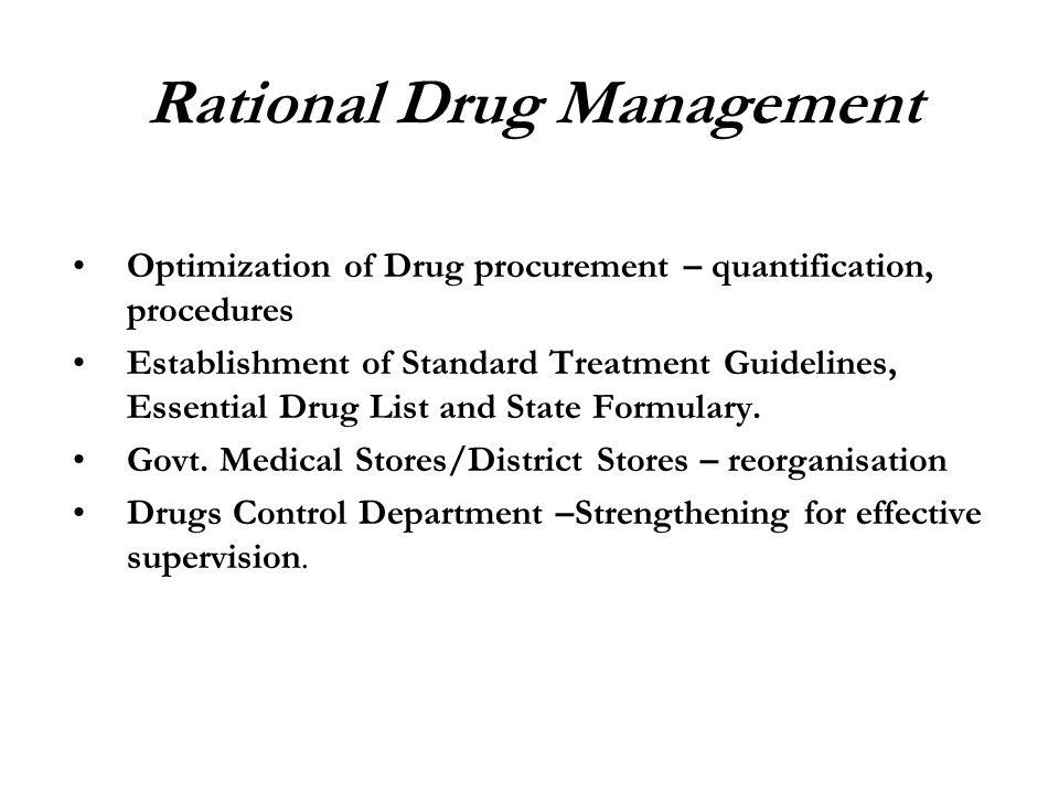 Optimization of Drug procurement – quantification, procedures Establishment of Standard Treatment Guidelines, Essential Drug List and State Formulary.