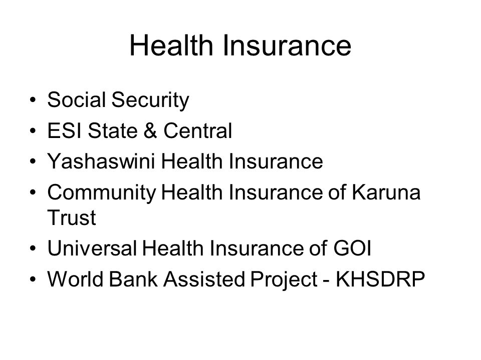 Health Insurance Social Security ESI State & Central Yashaswini Health Insurance Community Health Insurance of Karuna Trust Universal Health Insurance