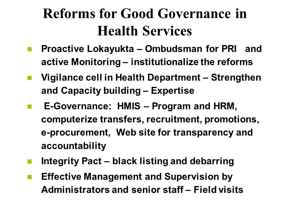 Reforms for Good Governance in Health Services Proactive Lokayukta – Ombudsman for PRI and active Monitoring – institutionalize the reforms Vigilance