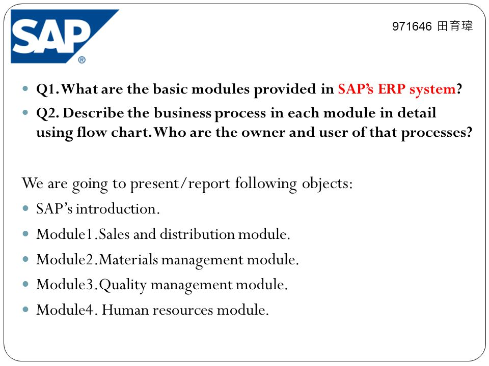 Q1.What are the basic modules provided in SAP's ERP system.