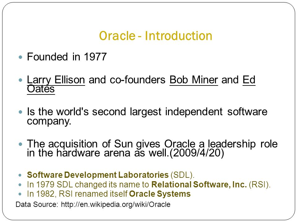 Founded in 1977 Larry Ellison and co-founders Bob Miner and Ed Oates Is the world's second largest independent software company. The acquisition of Su