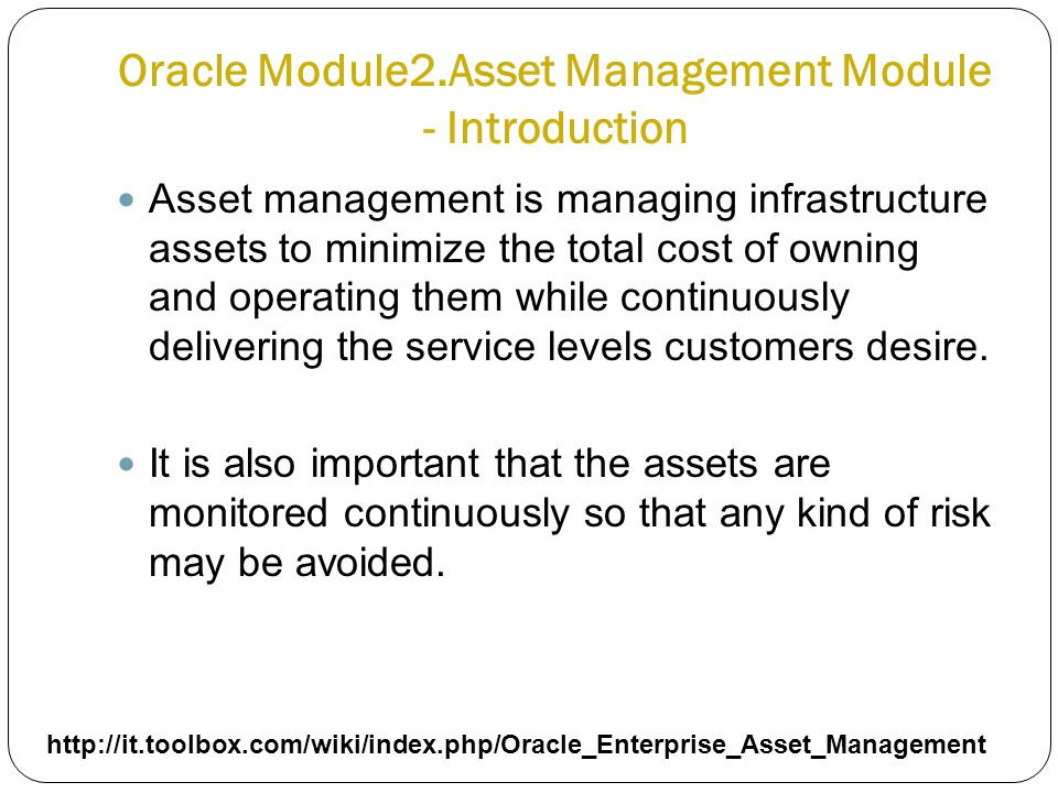 Oracle Module2.Asset Management Module - Introduction Asset management is managing infrastructure assets to minimize the total cost of owning and oper