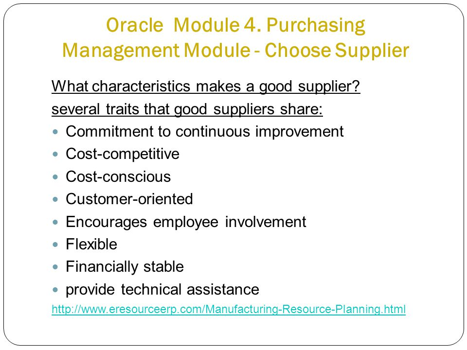 Oracle Module 4. Purchasing Management Module - Choose Supplier What characteristics makes a good supplier? several traits that good suppliers share: